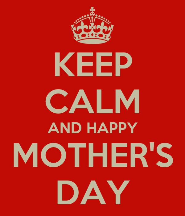 KEEP CALM AND HAPPY MOTHER'S DAY