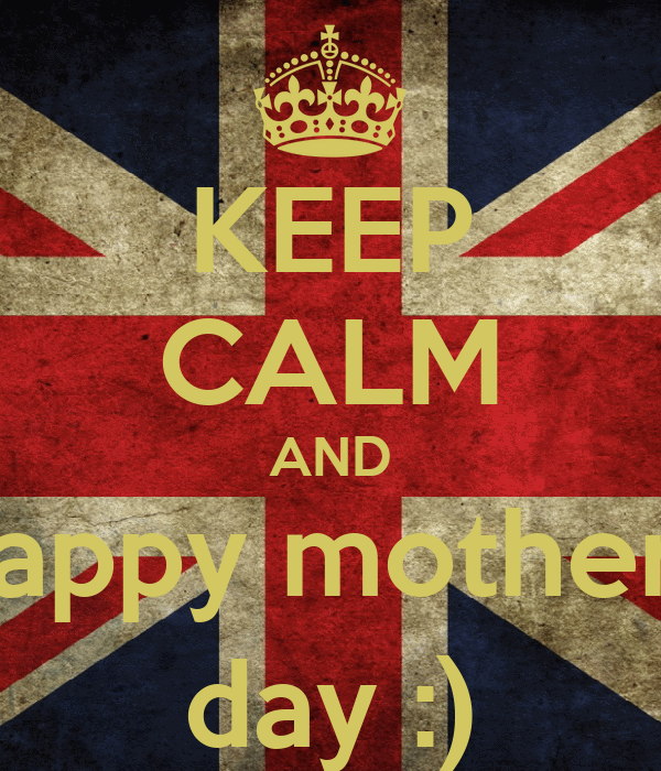 KEEP CALM AND happy mothers day :)