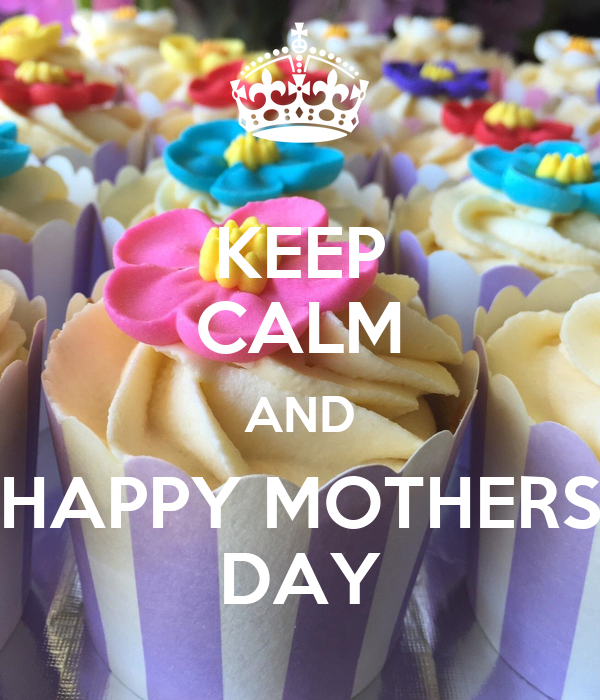 KEEP CALM AND HAPPY MOTHERS DAY