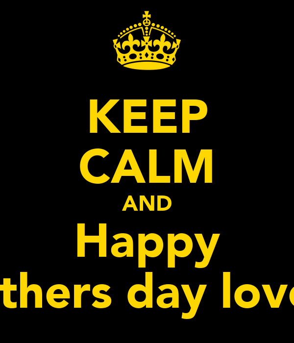 KEEP CALM AND Happy Mothers day love u