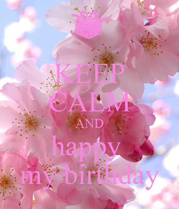 KEEP CALM AND happy  my birthday