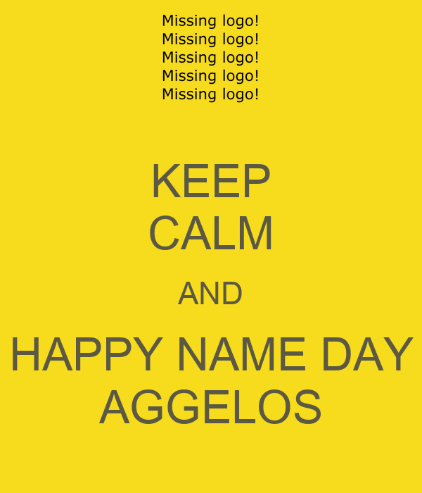 KEEP CALM AND HAPPY NAME DAY AGGELOS