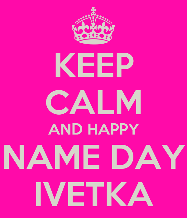 KEEP CALM AND HAPPY NAME DAY IVETKA