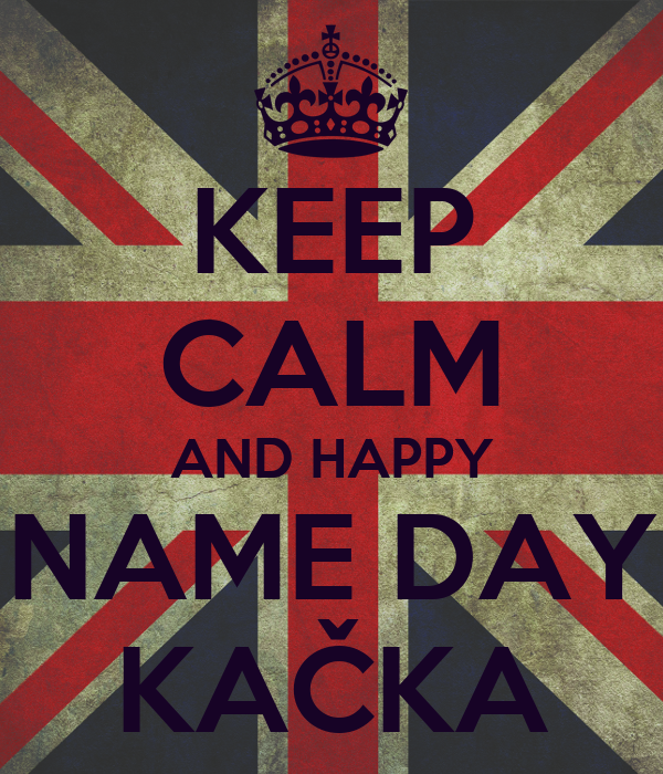 KEEP CALM AND HAPPY NAME DAY KAČKA