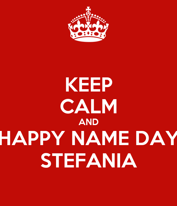 KEEP CALM AND HAPPY NAME DAY STEFANIA