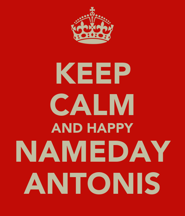 KEEP CALM AND HAPPY NAMEDAY ANTONIS
