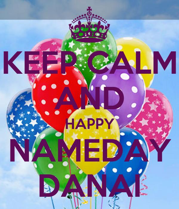 KEEP CALM AND HAPPY NAMEDAY DANAI