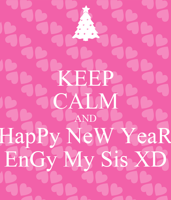 KEEP CALM AND HapPy NeW YeaR EnGy My Sis XD