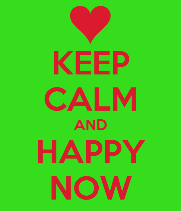 KEEP CALM AND HAPPY NOW