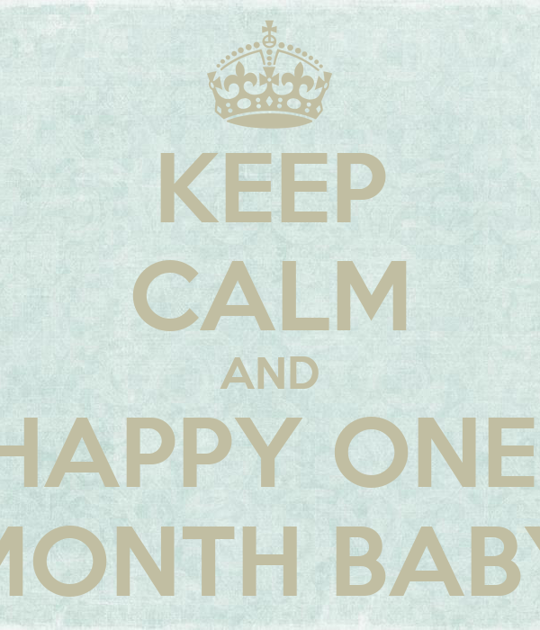 KEEP CALM AND HAPPY ONE  MONTH BABY