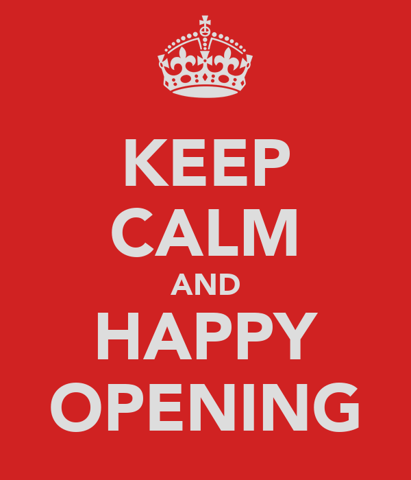 KEEP CALM AND HAPPY OPENING