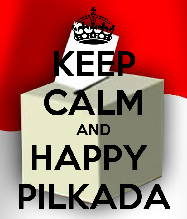 KEEP CALM AND HAPPY  PILKADA