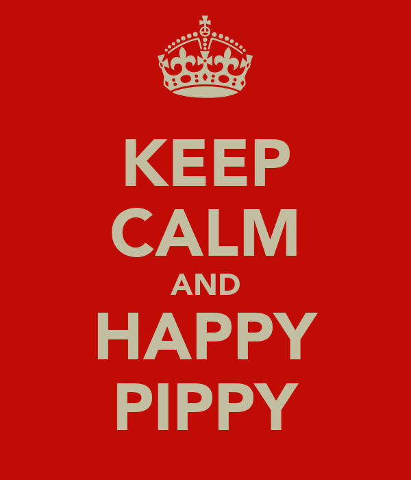 KEEP CALM AND HAPPY PIPPY