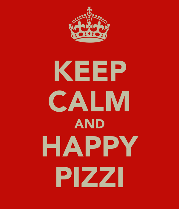 KEEP CALM AND HAPPY PIZZI