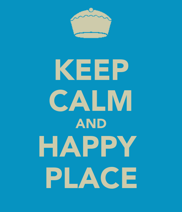 KEEP CALM AND HAPPY  PLACE