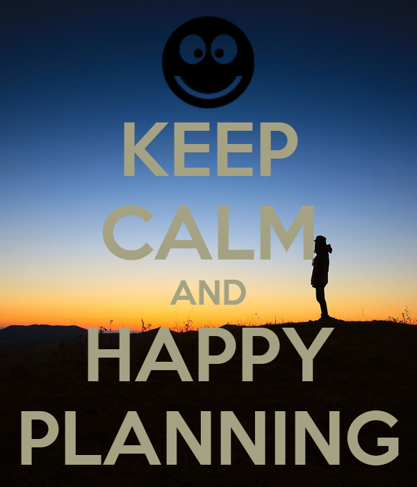 KEEP CALM AND HAPPY PLANNING