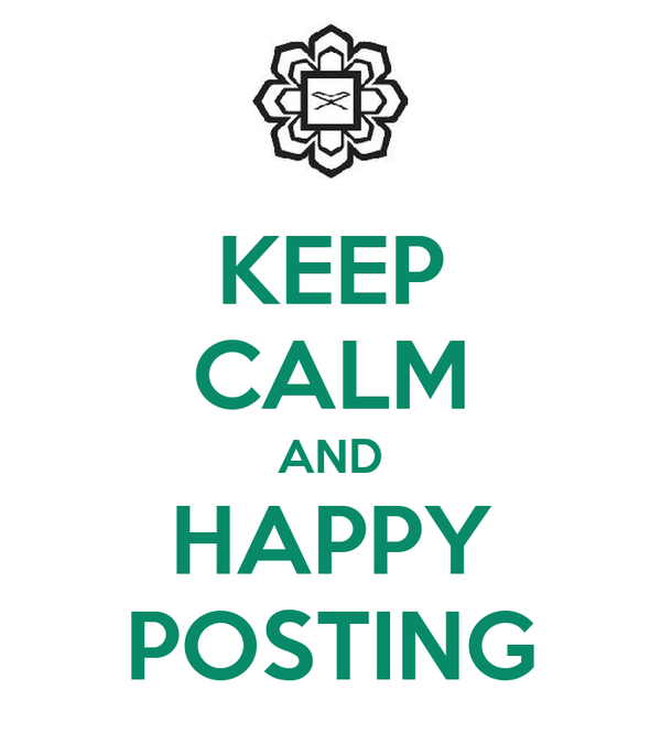 KEEP CALM AND HAPPY POSTING