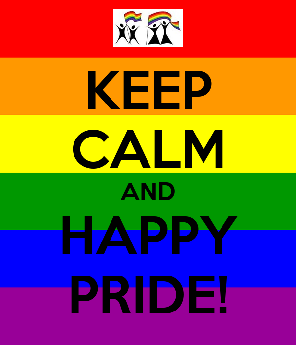 KEEP CALM AND HAPPY PRIDE!