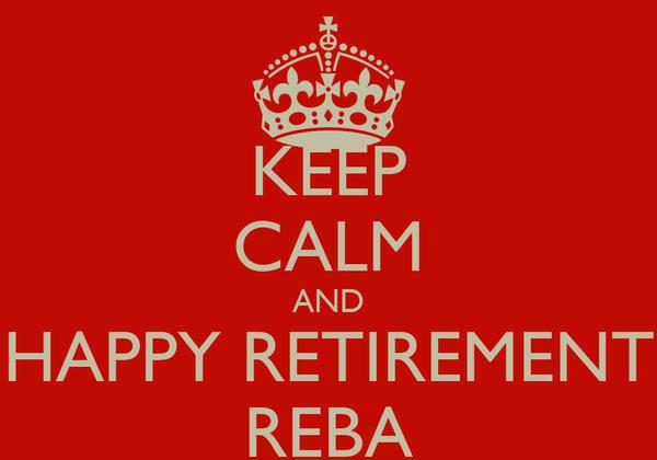 KEEP CALM AND HAPPY RETIREMENT REBA