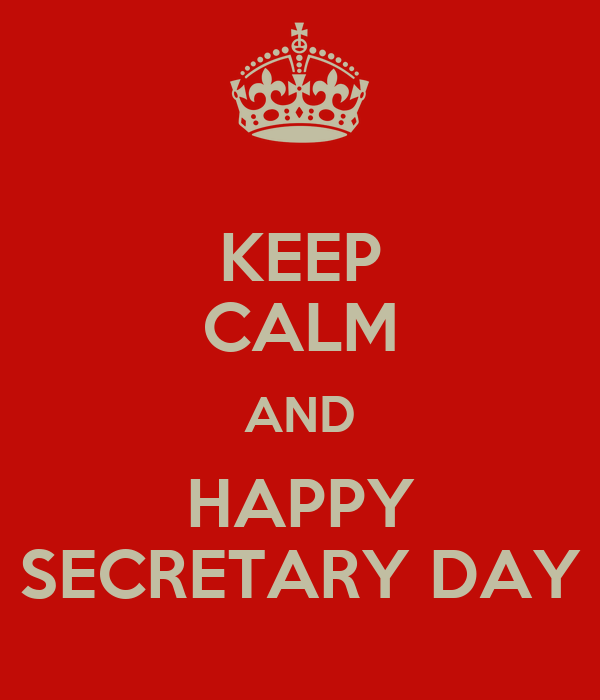 KEEP CALM AND HAPPY SECRETARY DAY