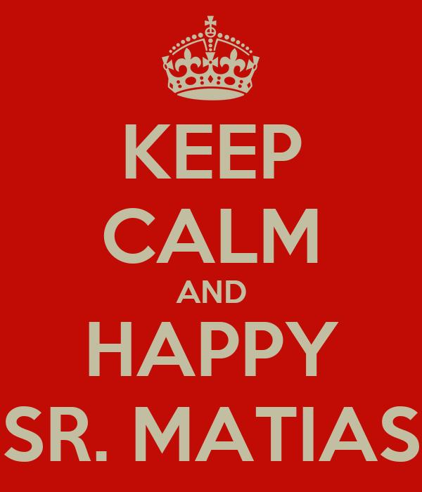 KEEP CALM AND HAPPY SR. MATIAS