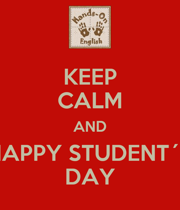 KEEP CALM AND HAPPY STUDENT´S DAY