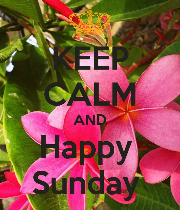 KEEP CALM AND Happy  Sunday