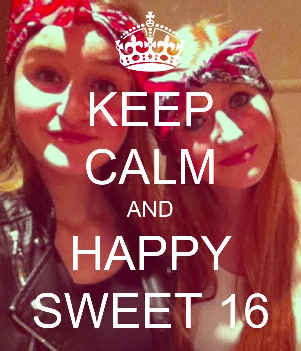 KEEP CALM AND HAPPY SWEET 16
