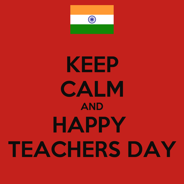 KEEP CALM AND HAPPY  TEACHERS DAY
