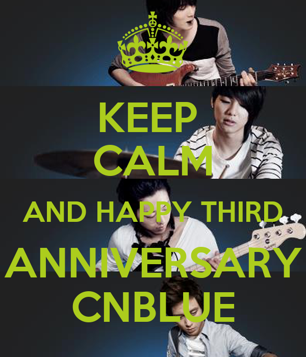 KEEP  CALM AND HAPPY THIRD  ANNIVERSARY  CNBLUE