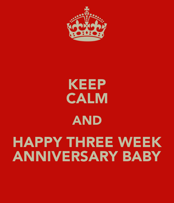 KEEP CALM AND HAPPY THREE WEEK ANNIVERSARY BABY