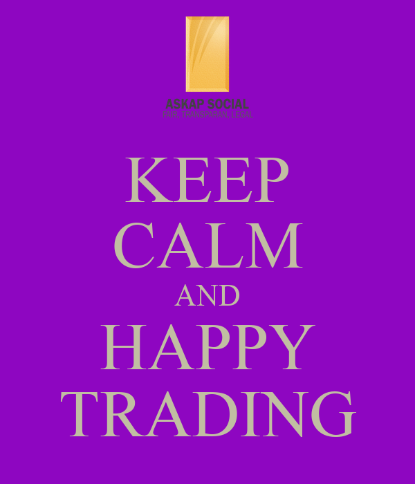 KEEP CALM AND HAPPY TRADING