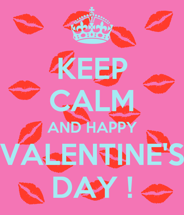 KEEP CALM AND HAPPY VALENTINE'S DAY !