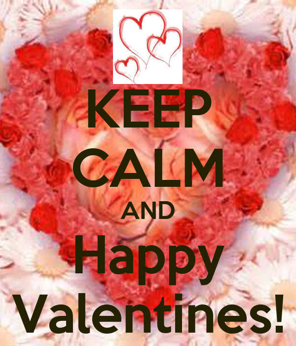 KEEP CALM AND Happy Valentines!