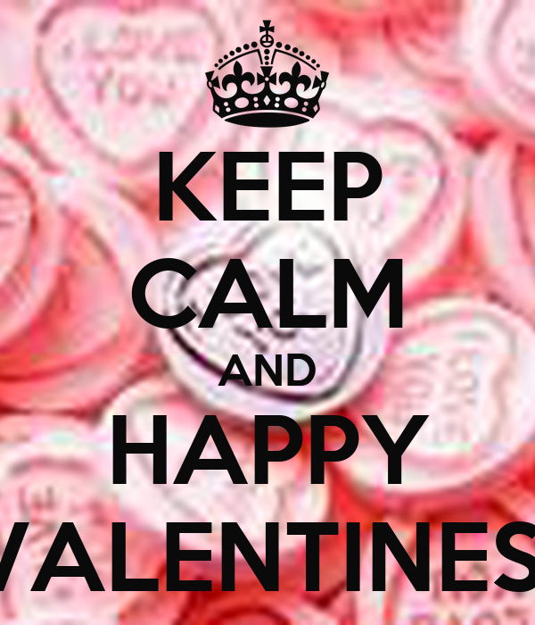 KEEP CALM AND HAPPY VALENTINES