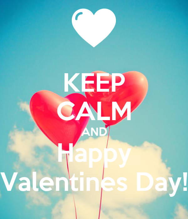 KEEP CALM AND Happy Valentines Day!