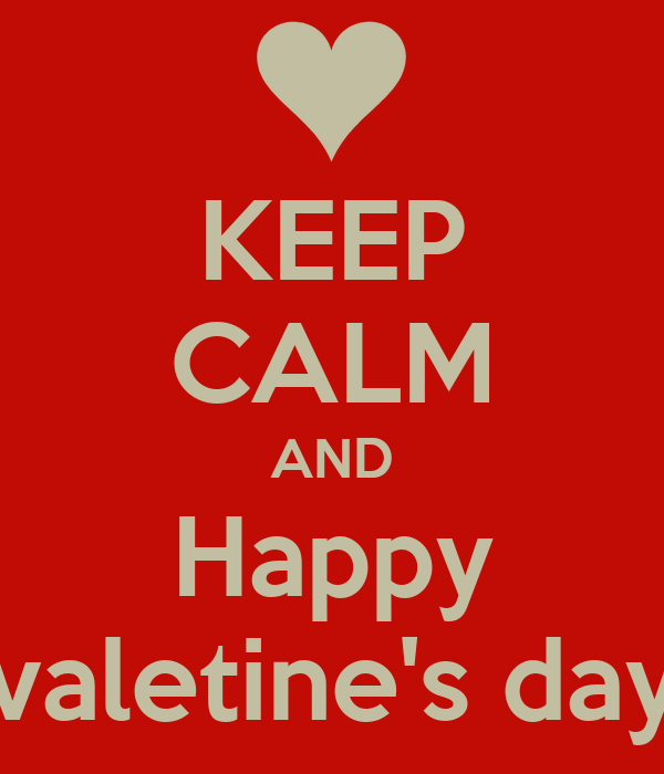KEEP CALM AND Happy valetine's day