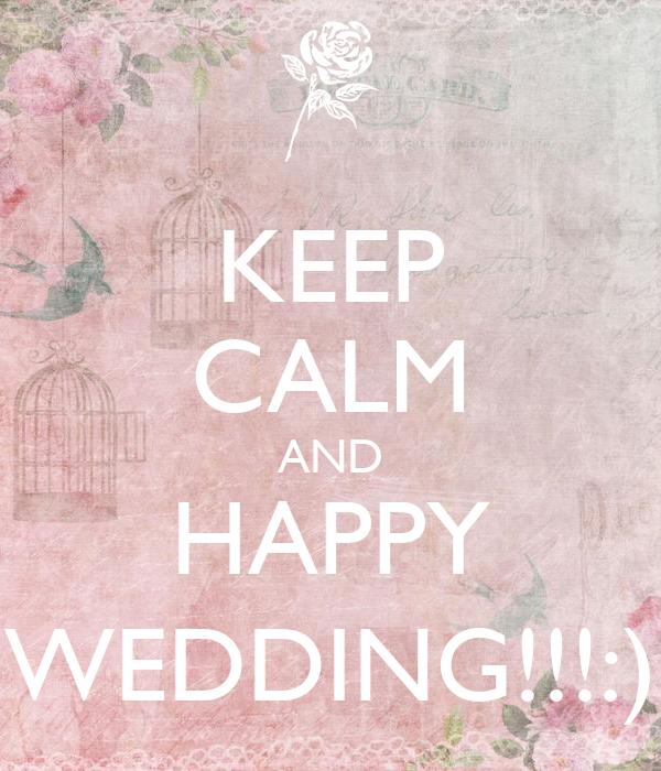 KEEP CALM AND HAPPY WEDDING!!!:)