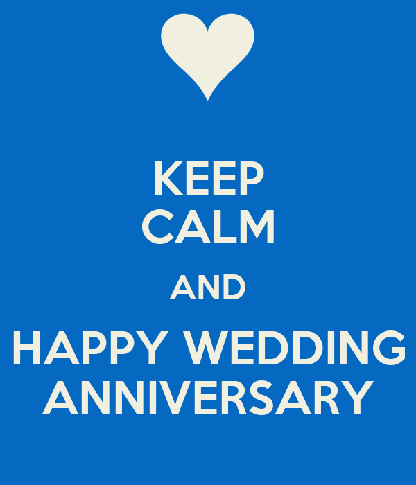 KEEP CALM AND HAPPY WEDDING ANNIVERSARY