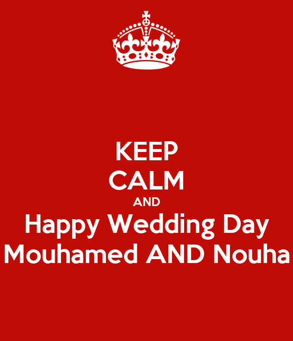 KEEP CALM AND Happy Wedding Day Mouhamed AND Nouha