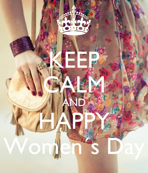 KEEP CALM AND HAPPY Women´s Day