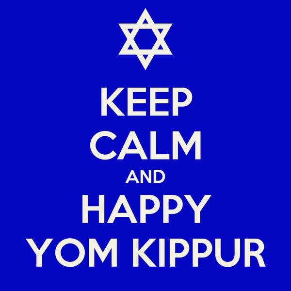 KEEP CALM AND HAPPY YOM KIPPUR