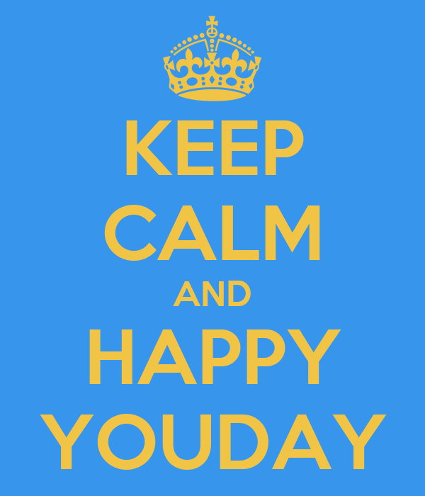 KEEP CALM AND HAPPY YOUDAY