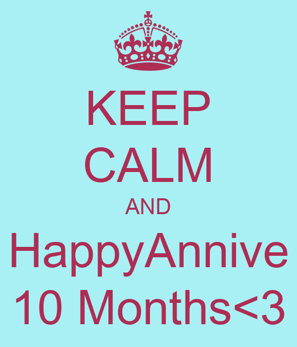 KEEP CALM AND HappyAnnive 10 Months<3