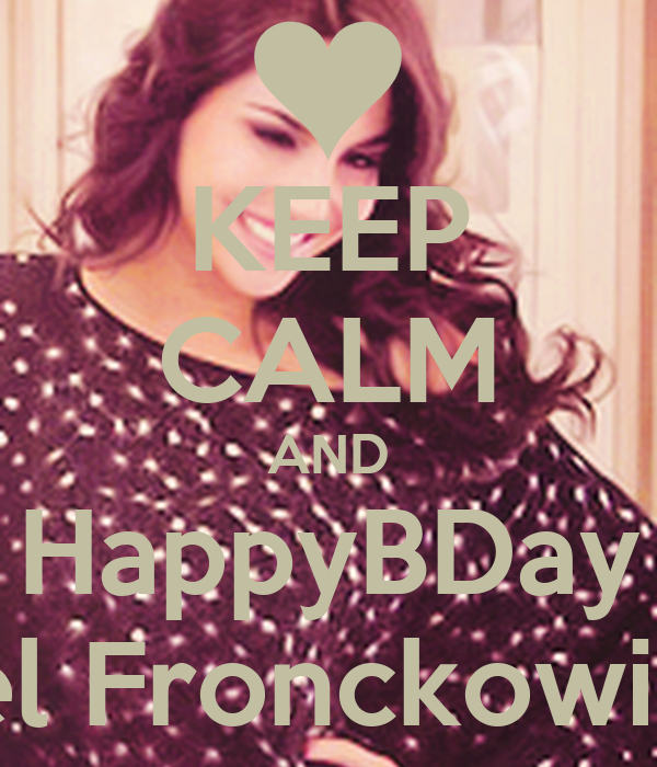 KEEP CALM AND HappyBDay Mel Fronckowiak