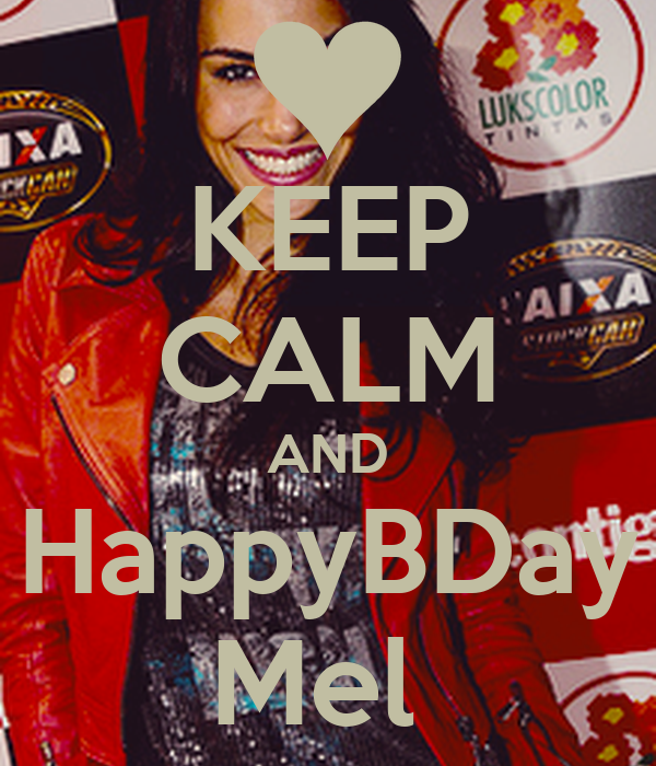 KEEP CALM AND HappyBDay Mel