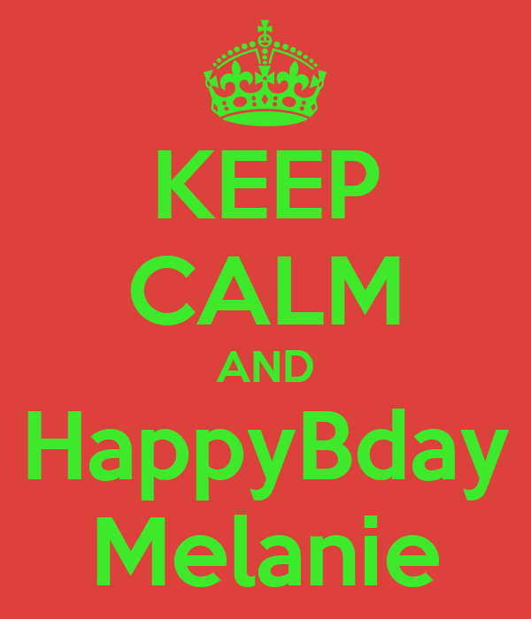 KEEP CALM AND HappyBday Melanie