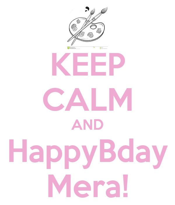 KEEP CALM AND HappyBday Mera!