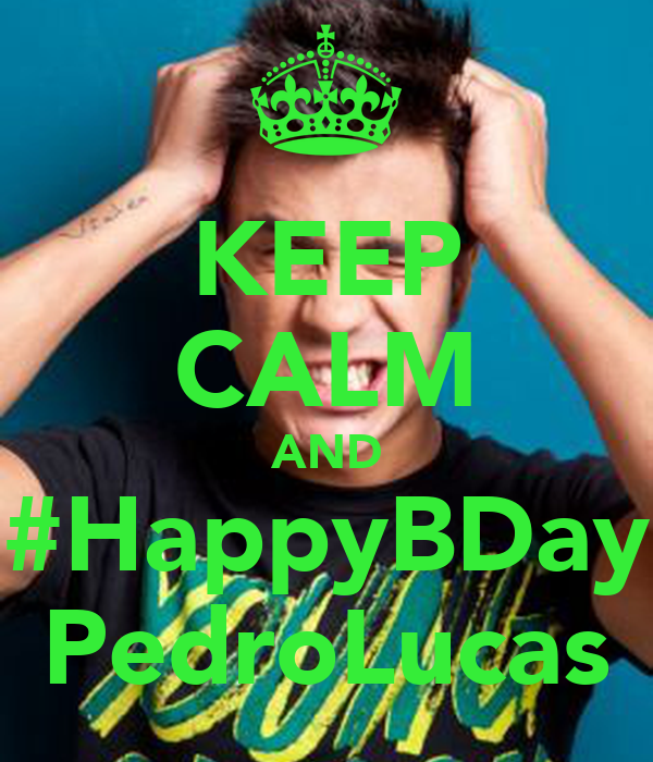 KEEP CALM AND #HappyBDay PedroLucas