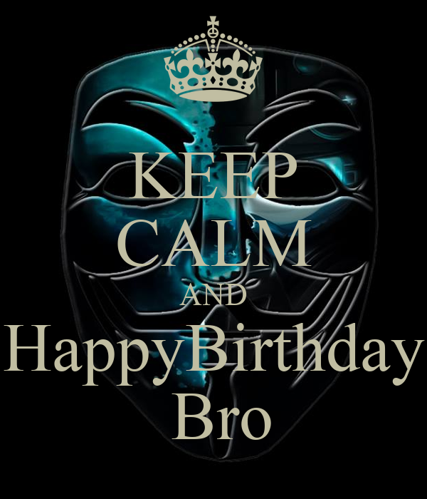 KEEP CALM AND HappyBirthday  Bro